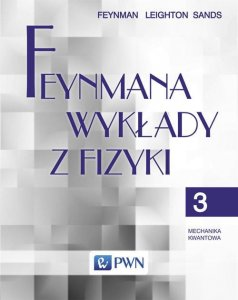 Feynmana wykłady z fizyki Tom 3 Mechanika kwantowa - Richard P. Feynman, Robert B. Leighton, Matthew Sands