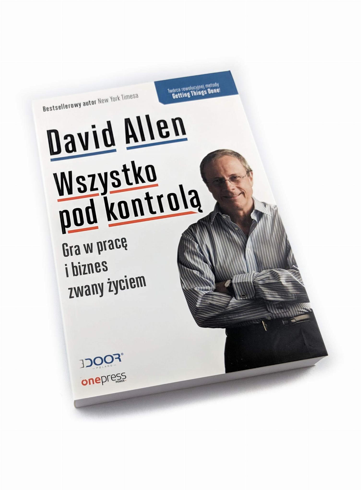 Wszystko pod kontrolą. Gra w pracę i biznes zwany życiem - David Allen  Książka - Cena i Opinie - Księgi Barneja